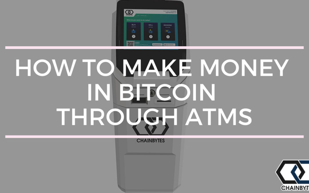How to Make Money in Bitcoin through ATMs
